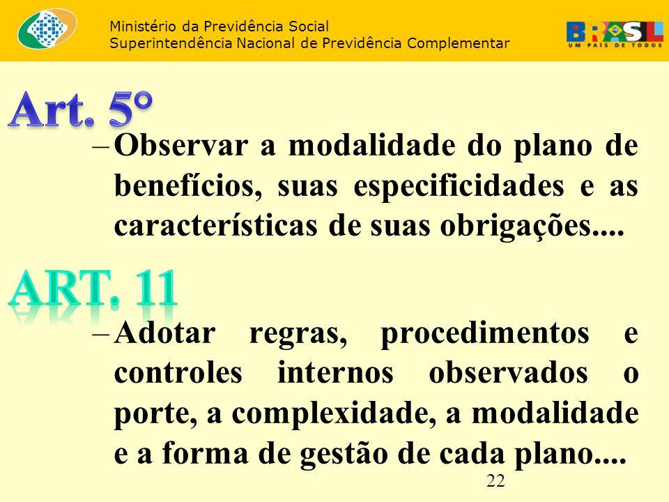 22 –Observar a modalidade do plano de benefícios, suas especificidades e as características de suas obrigações.... –Adotar regras, procedimentos e con