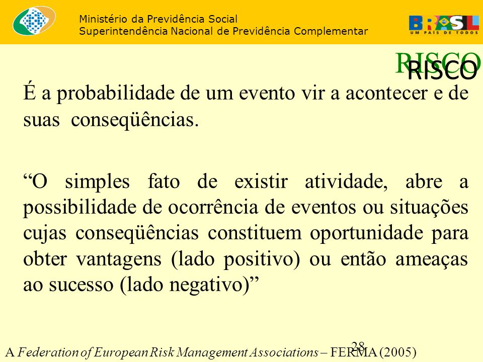 """28 RISCO É a probabilidade de um evento vir a acontecer e de suas conseqüências. """"O simples fato de existir atividade, abre a possibilidade de ocorrên"""