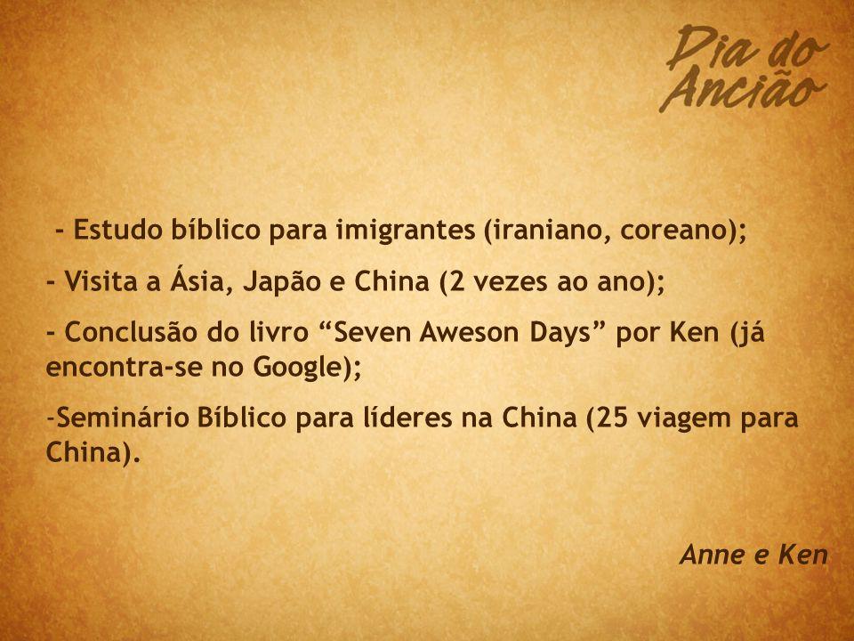 - Estudo bíblico para imigrantes (iraniano, coreano); - Visita a Ásia, Japão e China (2 vezes ao ano); - Conclusão do livro Seven Aweson Days por Ken (já encontra-se no Google); -Seminário Bíblico para líderes na China (25 viagem para China).