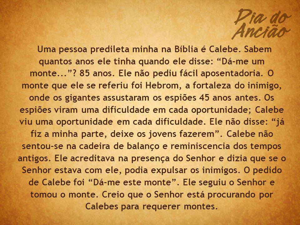 Uma pessoa predileta minha na Bíblia é Calebe.