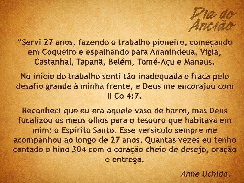 Servi 27 anos, fazendo o trabalho pioneiro, começando em Coqueiro e espalhando para Ananindeua, Vigia, Castanhal, Tapanã, Belém, Tomé-Açu e Manaus.