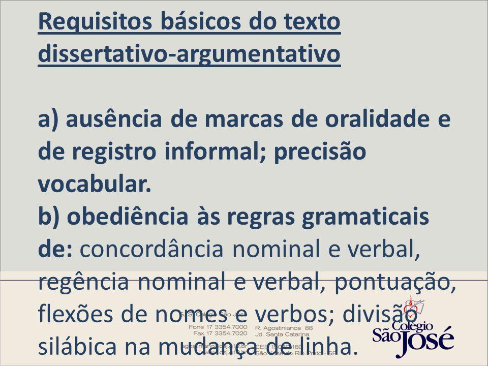 Requisitos básicos do texto dissertativo-argumentativo a) ausência de marcas de oralidade e de registro informal; precisão vocabular. b) obediência às
