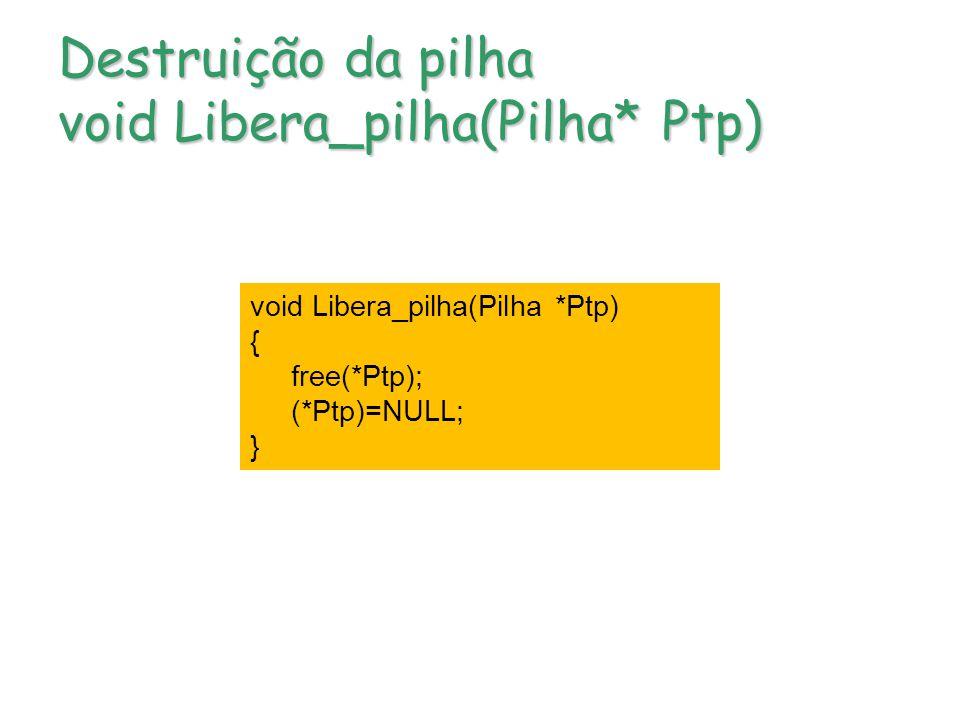 Destruição da pilha void Libera_pilha(Pilha* Ptp) void Libera_pilha(Pilha *Ptp) { free(*Ptp); (*Ptp)=NULL; }