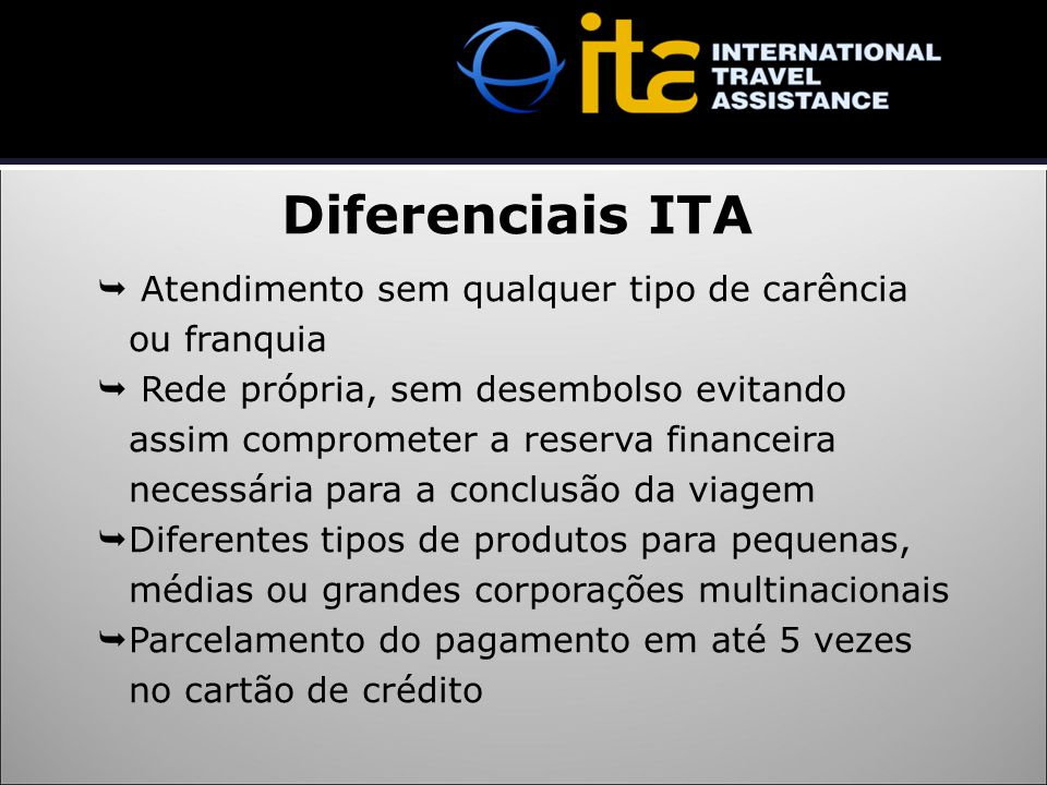 Diferenciais ITA  Atendimento sem qualquer tipo de carência ou franquia  Rede própria, sem desembolso evitando assim comprometer a reserva financeir