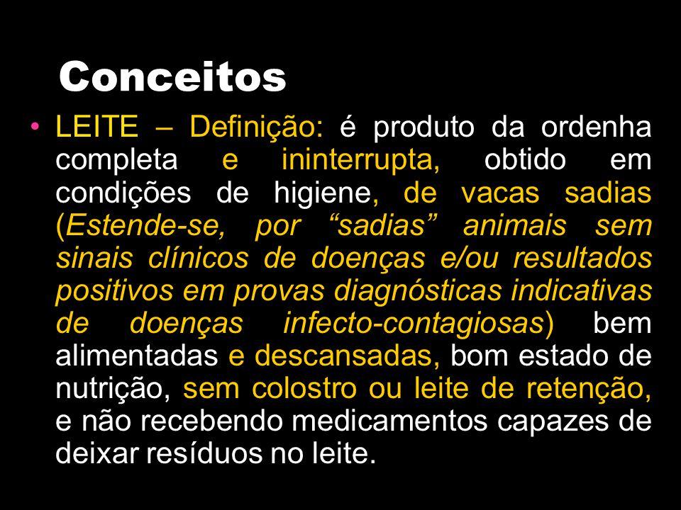 """Conceitos LEITE – Definição: é produto da ordenha completa e ininterrupta, obtido em condições de higiene, de vacas sadias (Estende-se, por """"sadias"""" a"""