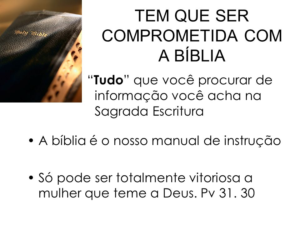 """TEM QUE SER COMPROMETIDA COM A BÍBLIA """" Tudo """" que você procurar de informação você acha na Sagrada Escritura A bíblia é o nosso manual de instrução S"""