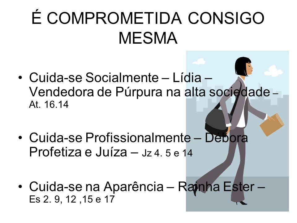 É COMPROMETIDA CONSIGO MESMA Cuida-se Socialmente – Lídia – Vendedora de Púrpura na alta sociedade – At. 16.14 Cuida-se Profissionalmente – Débora Pro