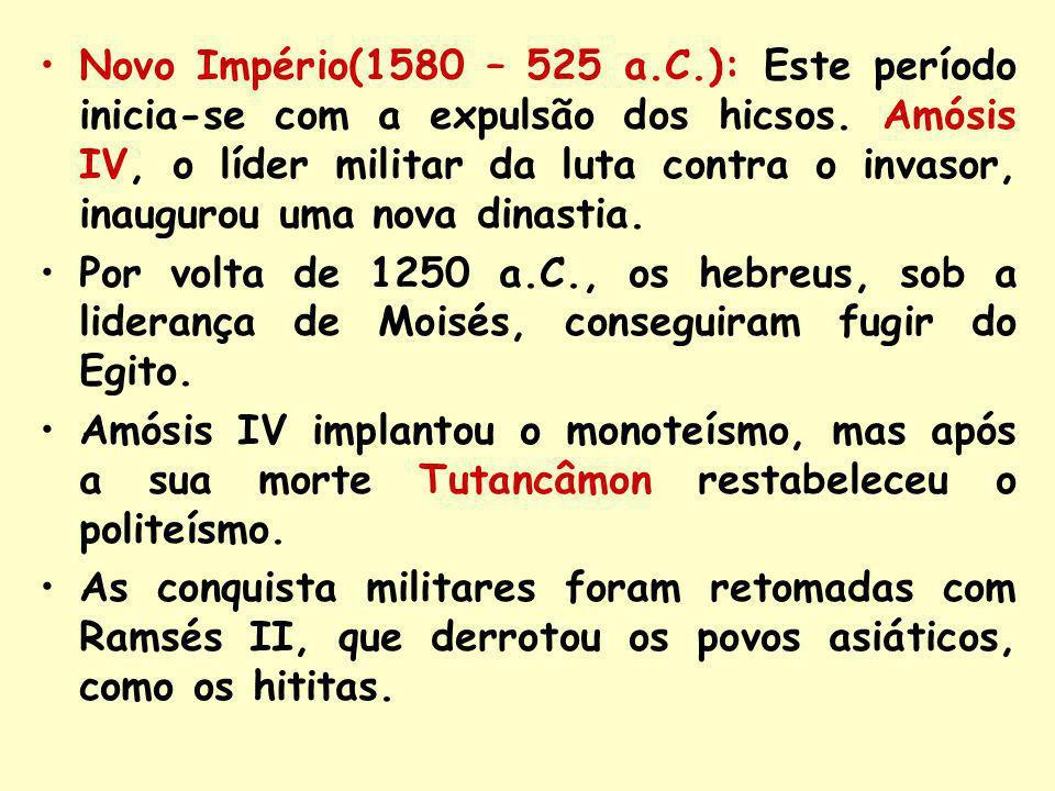 Novo Império(1580 – 525 a.C.): Este período inicia-se com a expulsão dos hicsos. Amósis IV, o líder militar da luta contra o invasor, inaugurou uma no