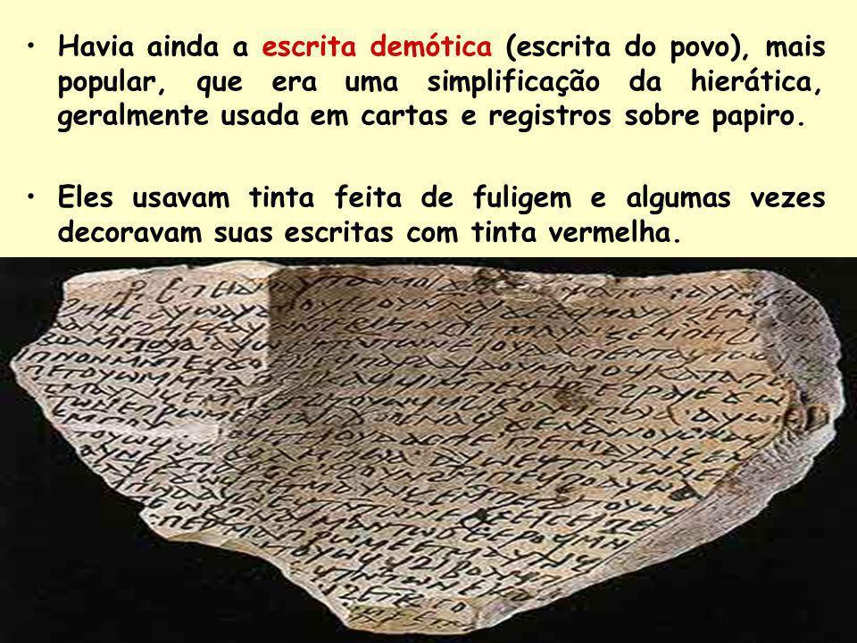 Havia ainda a escrita demótica (escrita do povo), mais popular, que era uma simplificação da hierática, geralmente usada em cartas e registros sobre p