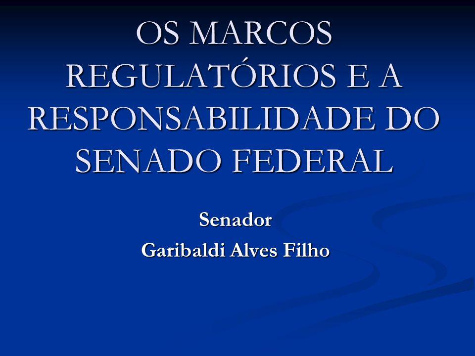 OS MARCOS REGULATÓRIOS E A RESPONSABILIDADE DO SENADO FEDERAL A discussão sobre os marcos regulatórios é vital para demarcar o caminho para o crescimento econômico sustentado do Brasil.
