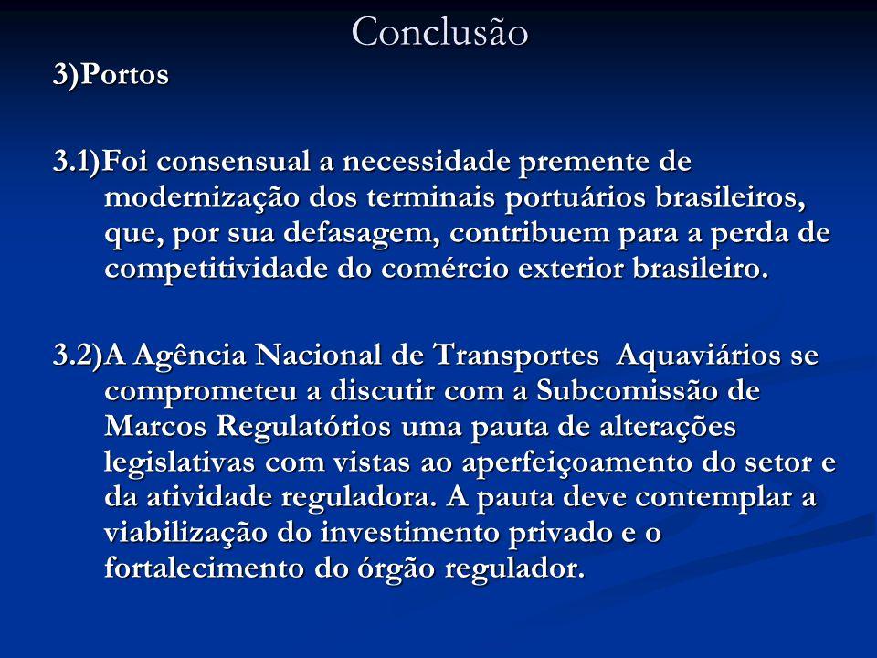3)Portos 3.1)Foi consensual a necessidade premente de modernização dos terminais portuários brasileiros, que, por sua defasagem, contribuem para a perda de competitividade do comércio exterior brasileiro.