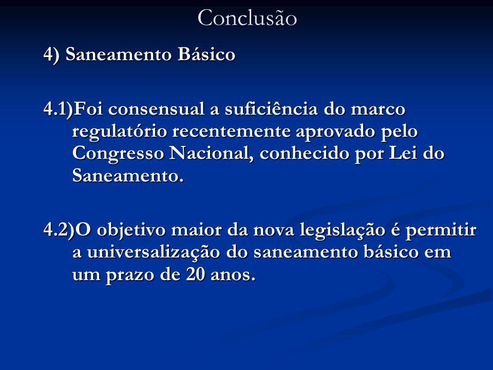 4) Saneamento Básico 4.1)Foi consensual a suficiência do marco regulatório recentemente aprovado pelo Congresso Nacional, conhecido por Lei do Saneamento.