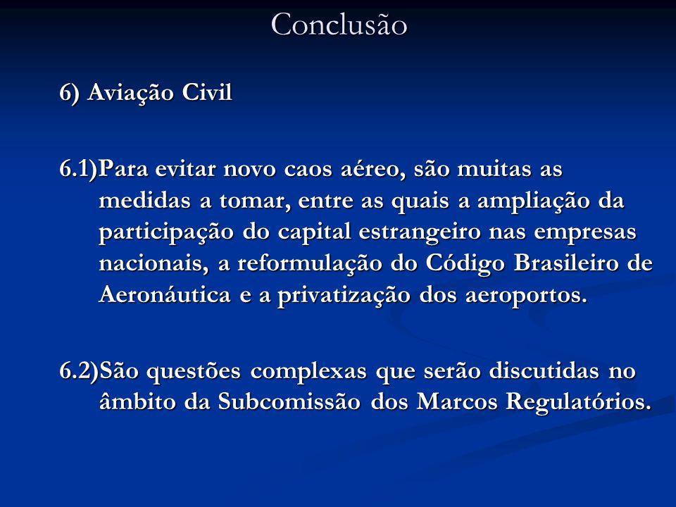 6) Aviação Civil 6.1)Para evitar novo caos aéreo, são muitas as medidas a tomar, entre as quais a ampliação da participação do capital estrangeiro nas empresas nacionais, a reformulação do Código Brasileiro de Aeronáutica e a privatização dos aeroportos.