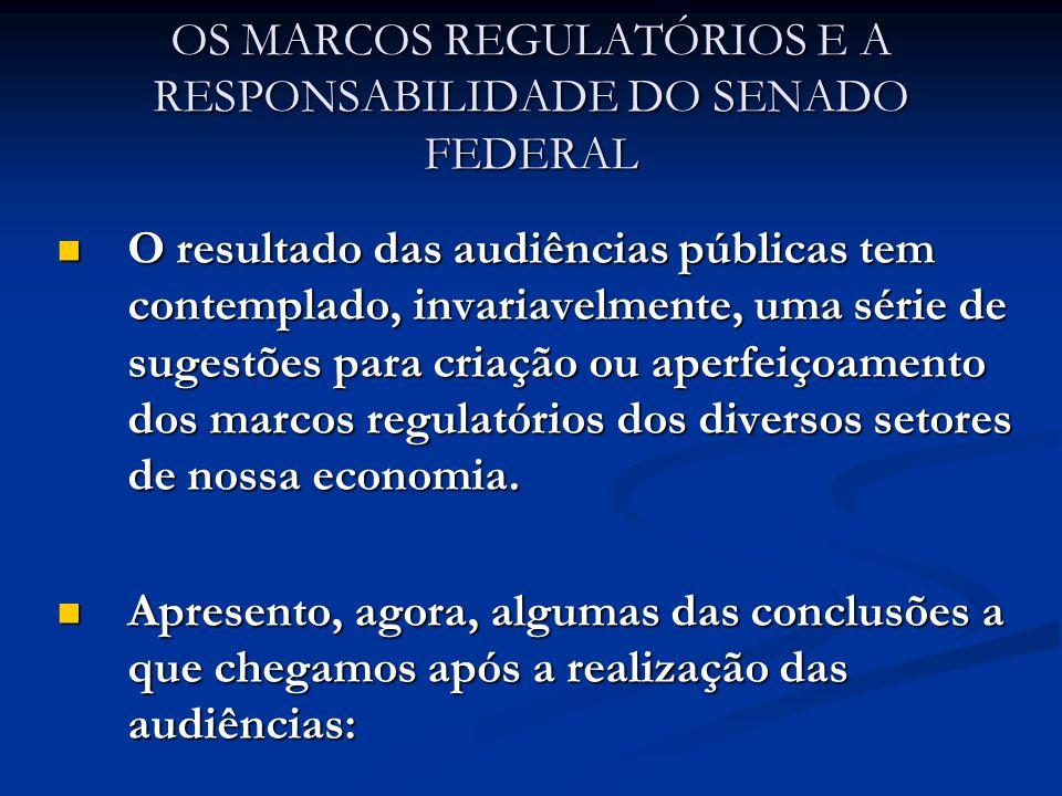 OS MARCOS REGULATÓRIOS E A RESPONSABILIDADE DO SENADO FEDERAL O resultado das audiências públicas tem contemplado, invariavelmente, uma série de sugestões para criação ou aperfeiçoamento dos marcos regulatórios dos diversos setores de nossa economia.