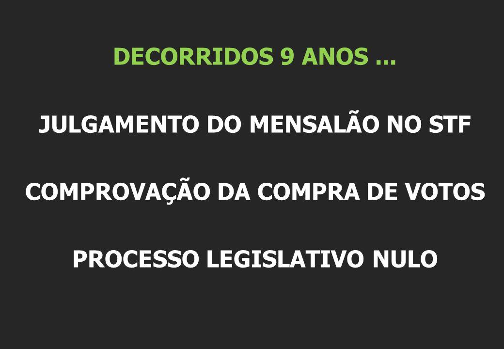DECORRIDOS 9 ANOS... JULGAMENTO DO MENSALÃO NO STF COMPROVAÇÃO DA COMPRA DE VOTOS PROCESSO LEGISLATIVO NULO