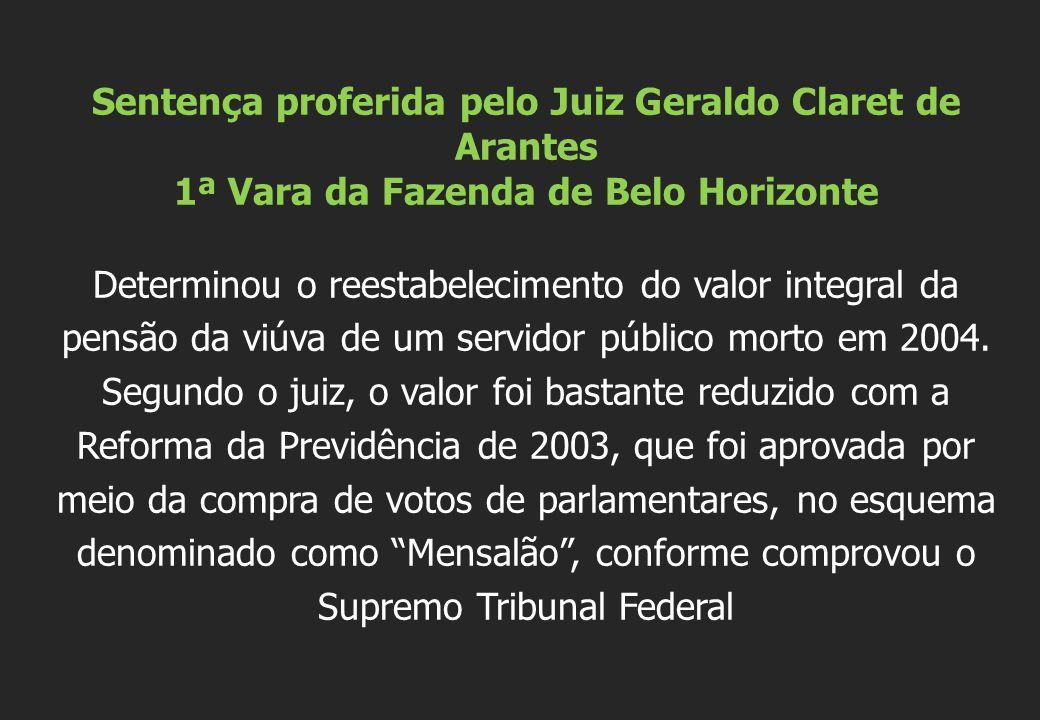 Sentença proferida pelo Juiz Geraldo Claret de Arantes 1ª Vara da Fazenda de Belo Horizonte Determinou o reestabelecimento do valor integral da pensão