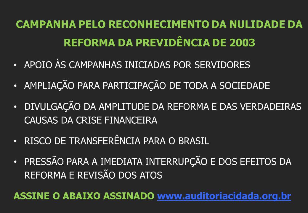 CAMPANHA PELO RECONHECIMENTO DA NULIDADE DA REFORMA DA PREVIDÊNCIA DE 2003 APOIO ÀS CAMPANHAS INICIADAS POR SERVIDORES AMPLIAÇÃO PARA PARTICIPAÇÃO DE