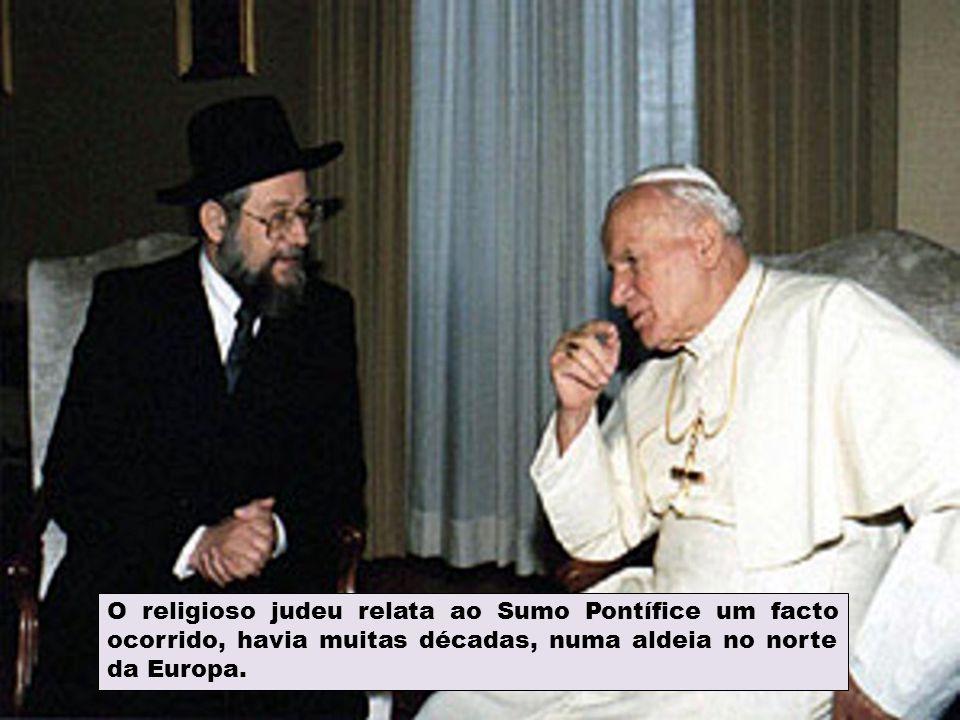 O religioso judeu relata ao Sumo Pontífice um facto ocorrido, havia muitas décadas, numa aldeia no norte da Europa.