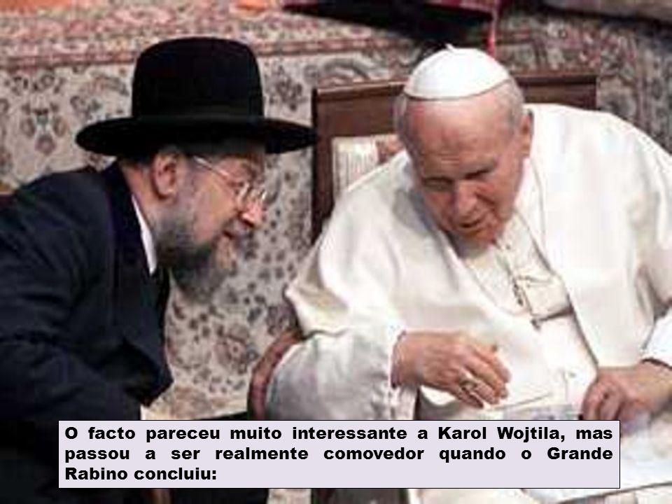 O facto pareceu muito interessante a Karol Wojtila, mas passou a ser realmente comovedor quando o Grande Rabino concluiu: