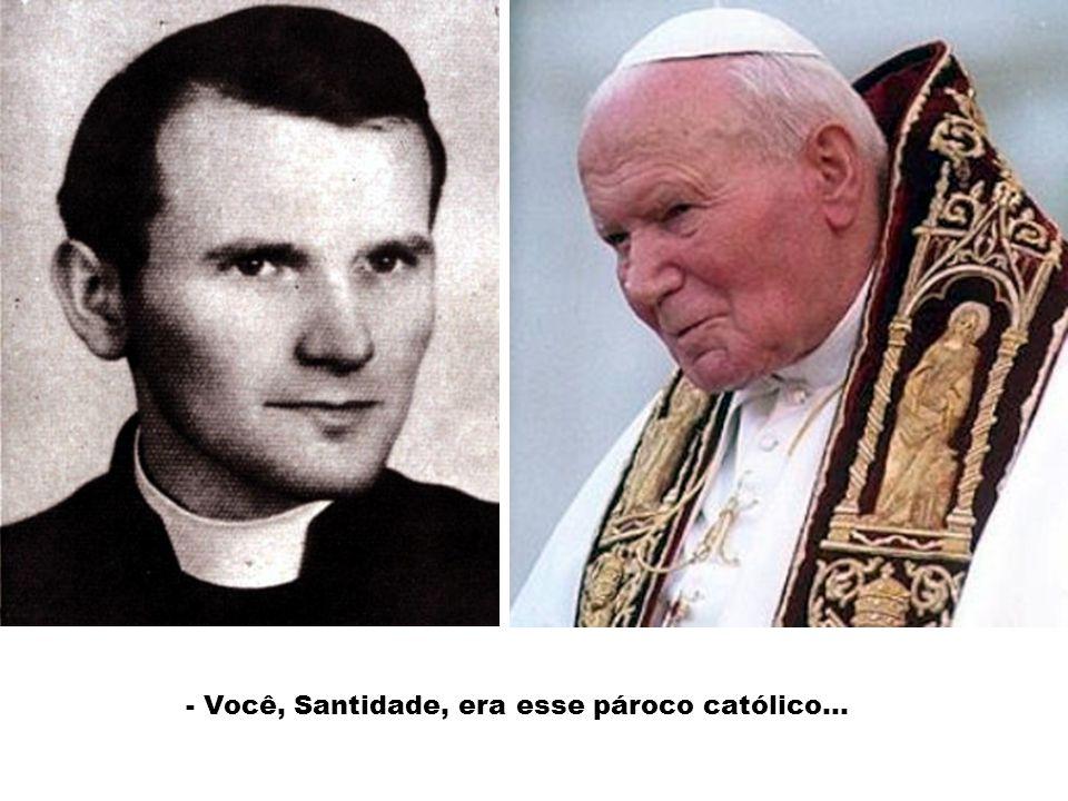 - Você, Santidade, era esse pároco católico…