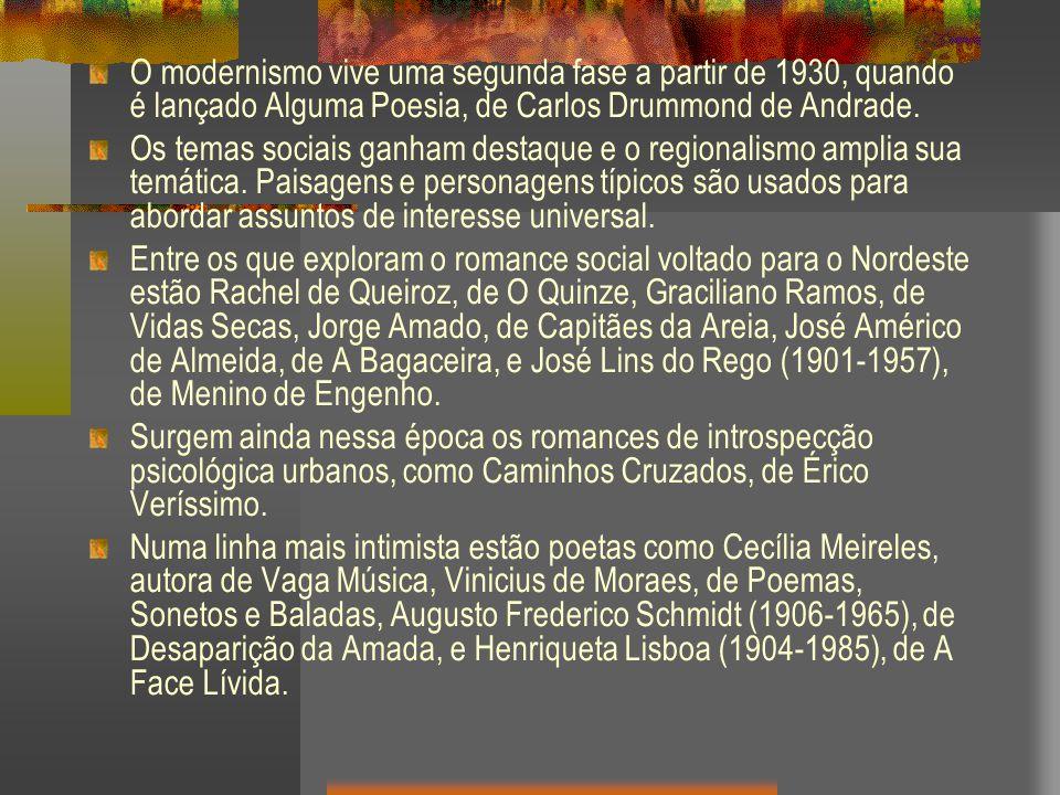 O modernismo vive uma segunda fase a partir de 1930, quando é lançado Alguma Poesia, de Carlos Drummond de Andrade.