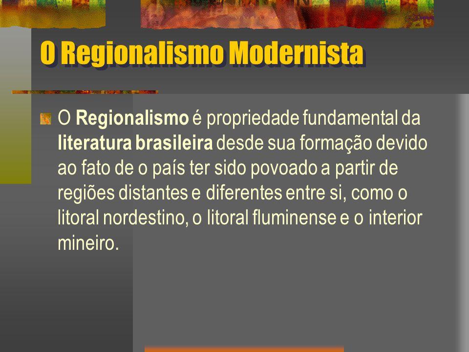 O Regionalismo Modernista O Regionalismo é propriedade fundamental da literatura brasileira desde sua formação devido ao fato de o país ter sido povoado a partir de regiões distantes e diferentes entre si, como o litoral nordestino, o litoral fluminense e o interior mineiro.