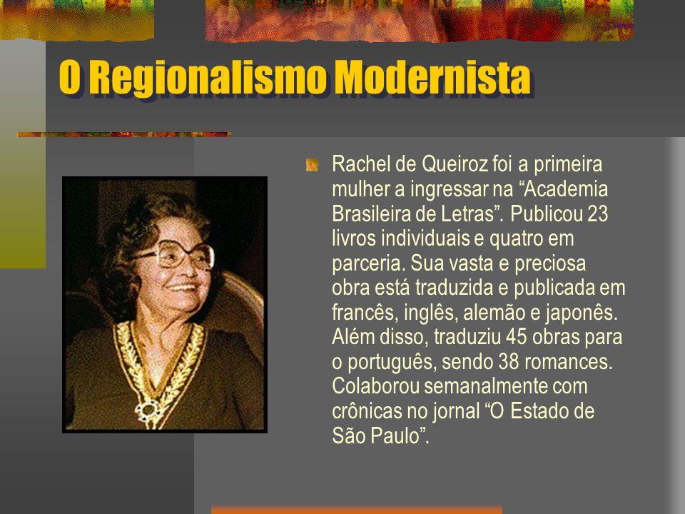 O Regionalismo Modernista Rachel de Queiroz foi a primeira mulher a ingressar na Academia Brasileira de Letras .