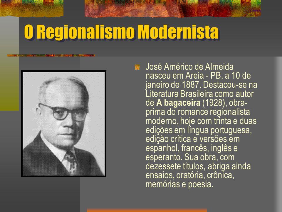 O Regionalismo Modernista José Américo de Almeida nasceu em Areia - PB, a 10 de janeiro de 1887.