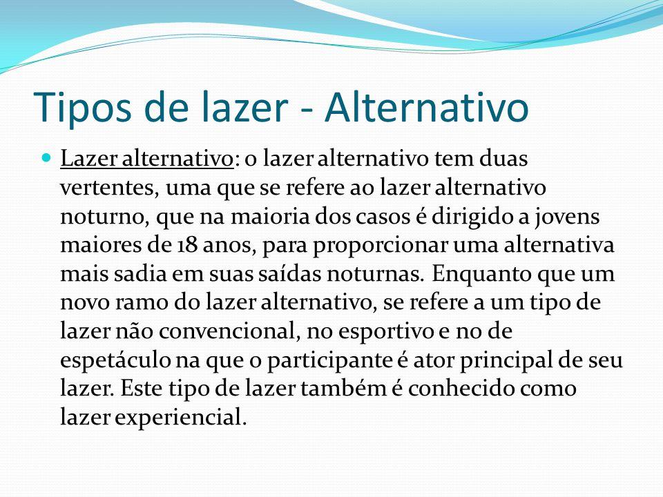 Tipos de lazer - Alternativo Lazer alternativo: o lazer alternativo tem duas vertentes, uma que se refere ao lazer alternativo noturno, que na maioria