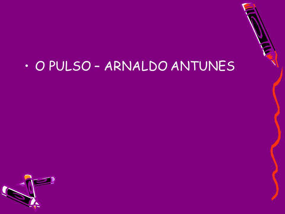 O PULSO – ARNALDO ANTUNES