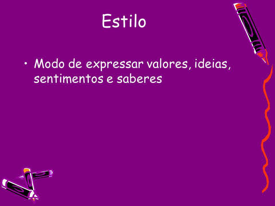 Estilo Modo de expressar valores, ideias, sentimentos e saberes