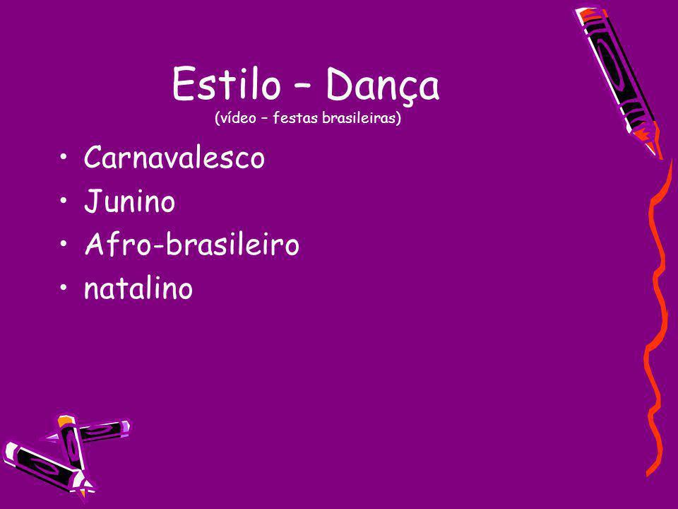 Estilo – Dança (vídeo – festas brasileiras) Carnavalesco Junino Afro-brasileiro natalino