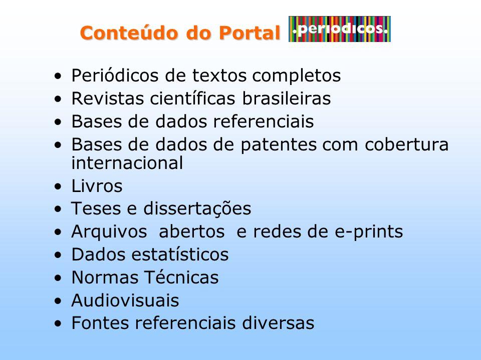Conteúdo do Portal Conteúdo do Portal Periódicos de textos completos Revistas científicas brasileiras Bases de dados referenciais Bases de dados de patentes com cobertura internacional Livros Teses e dissertações Arquivos abertos e redes de e-prints Dados estatísticos Normas Técnicas Audiovisuais Fontes referenciais diversas