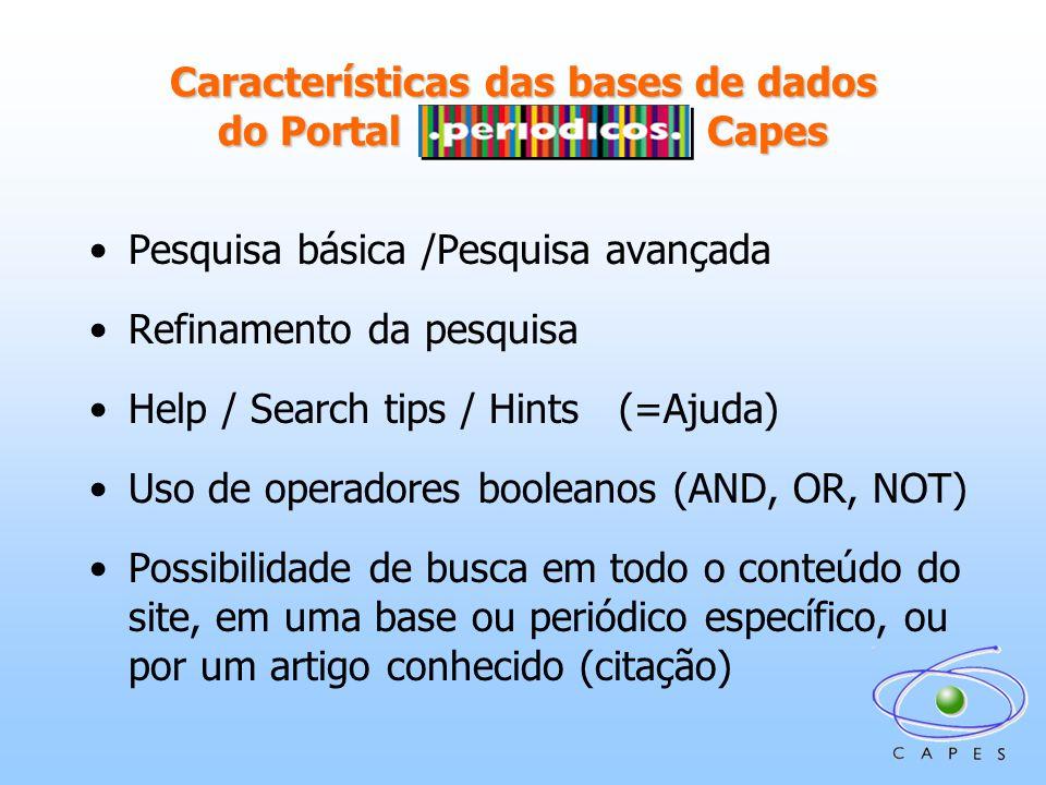 Características das bases de dados do Portal ……… ……… Capes Pesquisa básica /Pesquisa avançada Refinamento da pesquisa Help / Search tips / Hints (=Ajuda) Uso de operadores booleanos (AND, OR, NOT) Possibilidade de busca em todo o conteúdo do site, em uma base ou periódico específico, ou por um artigo conhecido (citação)