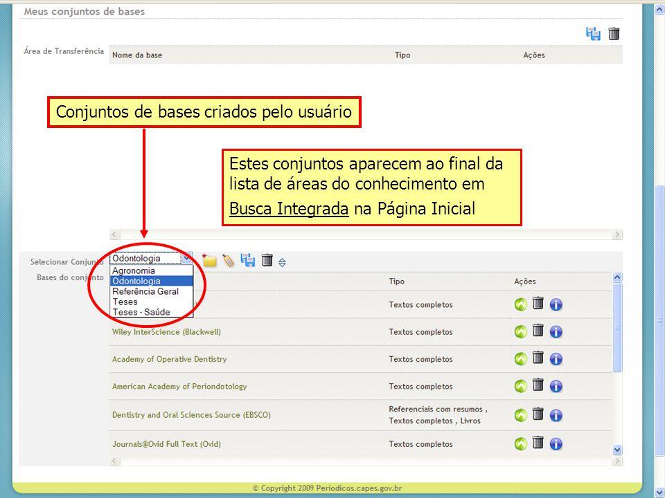 Conjuntos de bases criados pelo usuário Estes conjuntos aparecem ao final da lista de áreas do conhecimento em Busca Integrada na Página Inicial