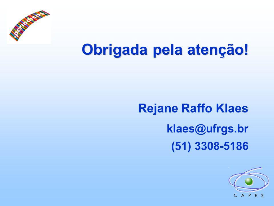 Obrigada pela atenção! Rejane Raffo Klaes klaes@ufrgs.br (51) 3308-5186
