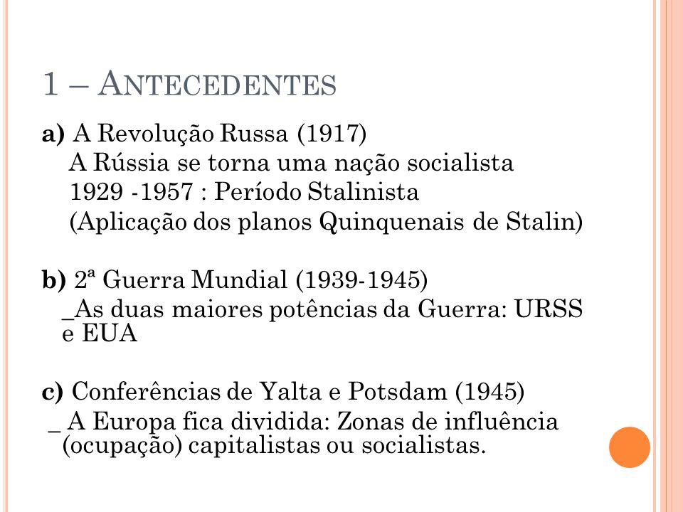 1 – A NTECEDENTES a) A Revolução Russa (1917) A Rússia se torna uma nação socialista 1929 -1957 : Período Stalinista (Aplicação dos planos Quinquenais