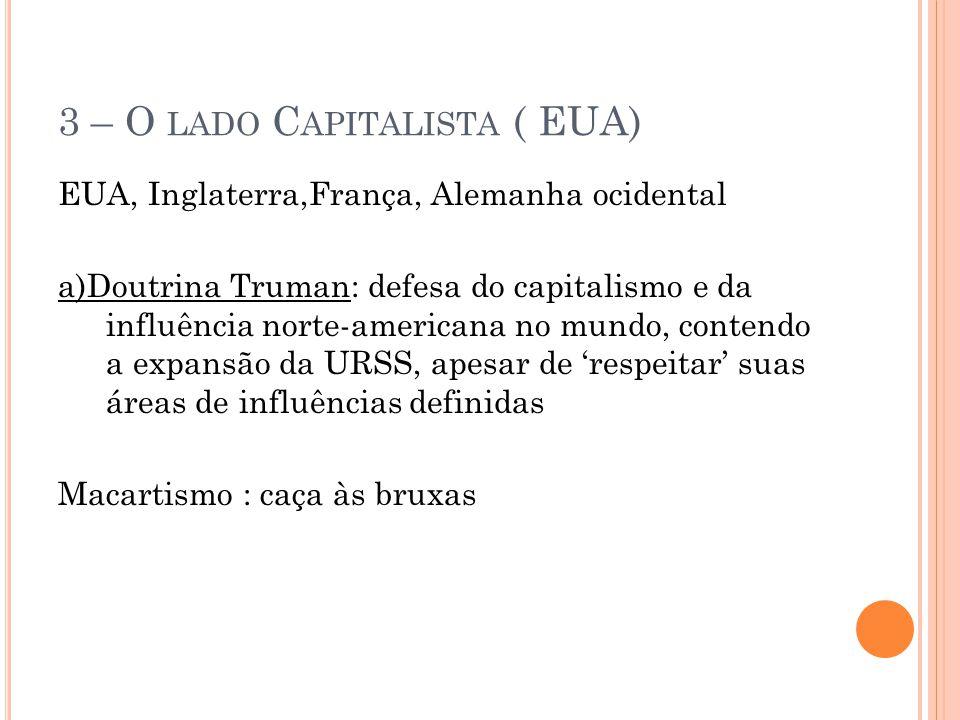 3 – O LADO C APITALISTA ( EUA) EUA, Inglaterra,França, Alemanha ocidental a)Doutrina Truman: defesa do capitalismo e da influência norte-americana no