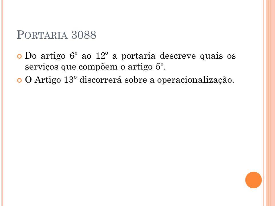P ORTARIA 3088 Do artigo 6º ao 12º a portaria descreve quais os serviços que compõem o artigo 5º. O Artigo 13º discorrerá sobre a operacionalização.