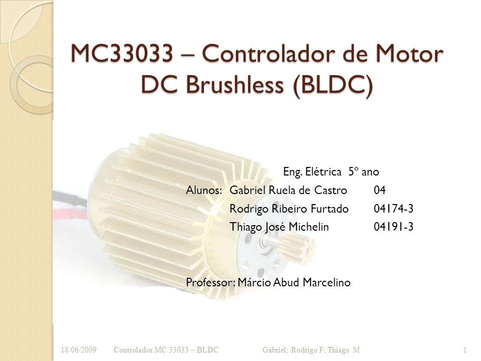 MC33033 – Controlador de Motor DC Brushless (BLDC) Eng. Elétrica 5º ano Alunos:Gabriel Ruela de Castro04 Rodrigo Ribeiro Furtado04174-3 Thiago José Mi