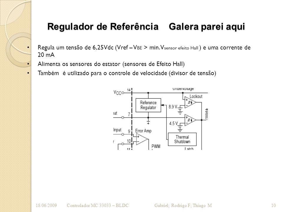 Regulador de Referência Galera parei aqui Regula um tensão de 6,25Vdc (Vref – V BE > min. V sensor efeito Hall ) e uma corrente de 20 mA Alimenta os s