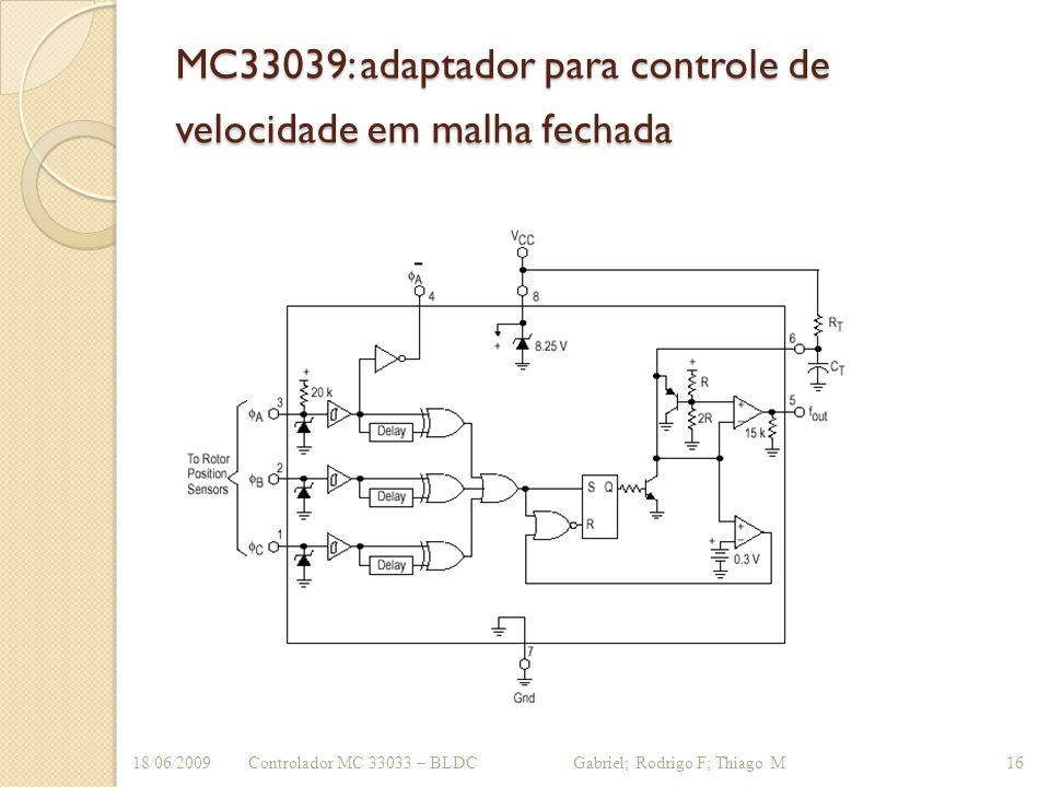 MC33039: adaptador para controle de velocidade em malha fechada Controlador MC 33033 – BLDC Gabriel; Rodrigo F; Thiago M18/06/200916