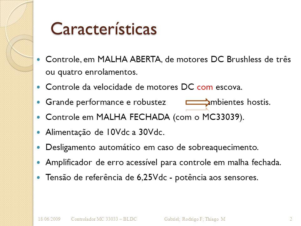 Características Controle, em MALHA ABERTA, de motores DC Brushless de três ou quatro enrolamentos. Controle da velocidade de motores DC com escova. Gr