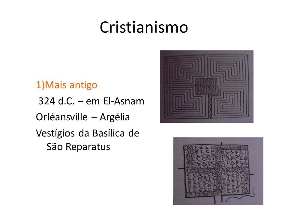 Cristianismo 1)Mais antigo 324 d.C.