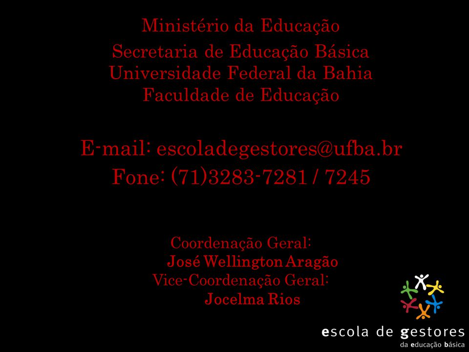 Ministério da Educação Secretaria de Educação Básica Universidade Federal da Bahia Faculdade de Educação E-mail: escoladegestores@ufba.br Fone: (71)32