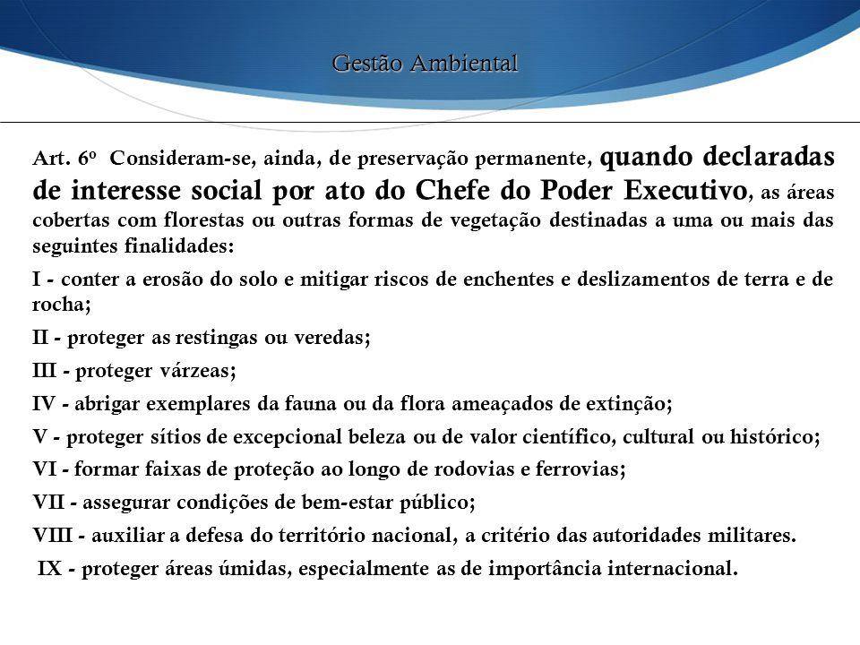 Art. 6 o Consideram-se, ainda, de preservação permanente, quando declaradas de interesse social por ato do Chefe do Poder Executivo, as áreas cobertas