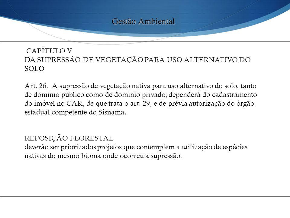 CAPÍTULO V DA SUPRESSÃO DE VEGETAÇÃO PARA USO ALTERNATIVO DO SOLO Art. 26. A supressão de vegetação nativa para uso alternativo do solo, tanto de domí