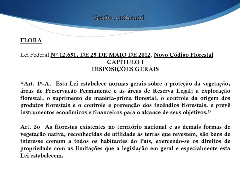 "FLORA Lei Federal Nº 12.651, DE 25 DE MAIO DE 2012, Novo Código Florestal CAPÍTULO I DISPOSIÇÕES GERAIS ""Art. 1 o -A. Esta Lei estabelece normas gerai"