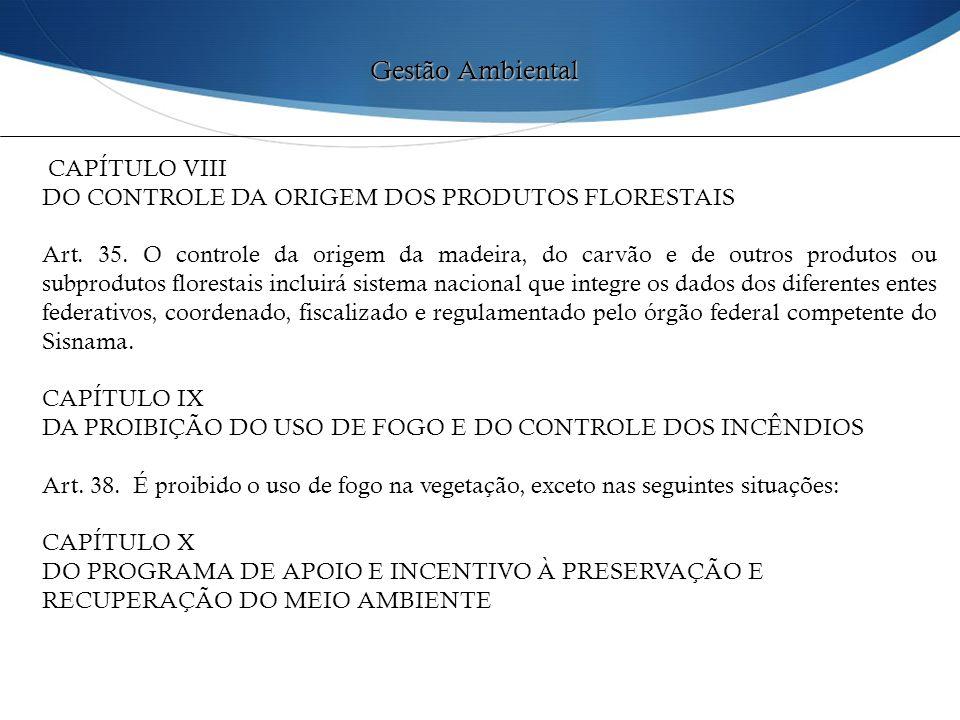 CAPÍTULO VIII DO CONTROLE DA ORIGEM DOS PRODUTOS FLORESTAIS Art. 35. O controle da origem da madeira, do carvão e de outros produtos ou subprodutos fl