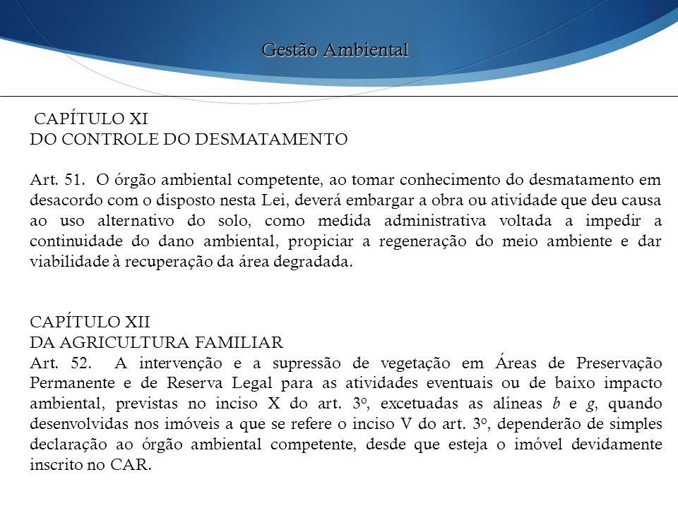 CAPÍTULO XI DO CONTROLE DO DESMATAMENTO Art. 51. O órgão ambiental competente, ao tomar conhecimento do desmatamento em desacordo com o disposto nesta